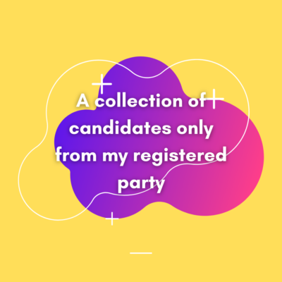 A collection of candidates only from my registered party