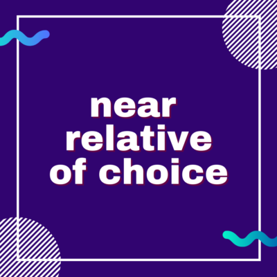 Near relative of choice